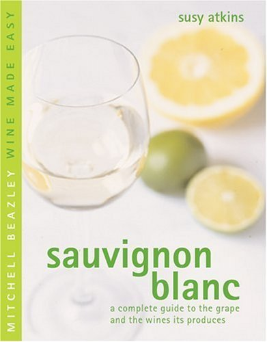 Sauvignon Blanc: A Complete Guide to the Grape and the Wines it Produces (Mitchell Beazley Wine Made Easy) by Susy Atkins (2006-07-28) 2006 Sauvignon Blanc Wine