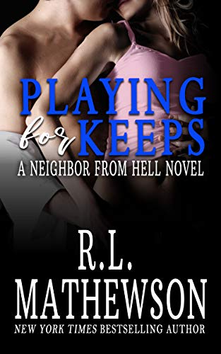 Playing For Keeps (A Neighbor From Hell Series Book 1) by [Mathewson, R.L.]
