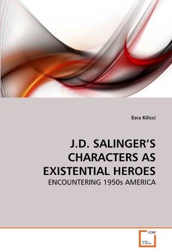 J.D. SALINGER'S CHARACTERS AS EXISTENTIAL HEROES: ENCOUNTERING 1950s AMERICA