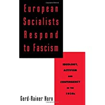 European Socialists Respond to Fascism: Ideology, Activism and Contingency in the 1930s by Gerd-Rainer Horn (1996-11-21)