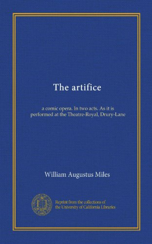 The artifice: a comic opera. In two acts. As it is performed at the Theatre-Royal, Drury-Lane