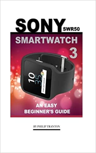 Sony SWR50 Smartwatch 3: An Easy Beginners Guide: Philip ...