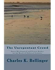 The Unrepentant Crowd: Soren Kierkegaard and Ernest Becker on the Roots of Political Violence