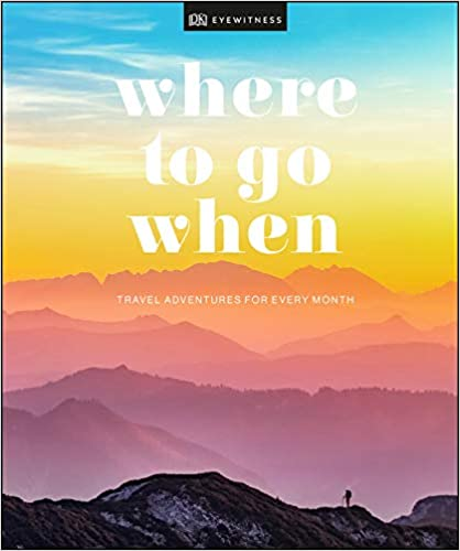Where To Go When: Travel Adventures for Every Month
