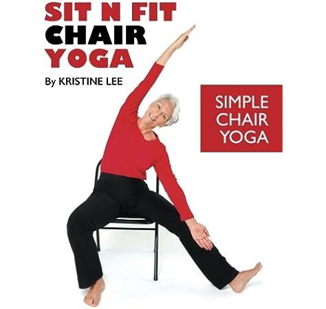 Sit N Fit Chair Yoga Simple Chair Yoga Lee Ms Kristine 9780990802204 Amazon Com Books