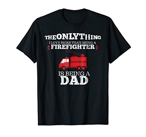 (Firefighter Dad T Shirt Father's Day Gift I Love More Than)