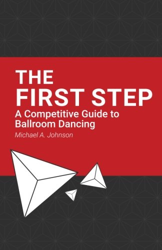 The First Step: A Competitive Guide to Ballroom Dancing