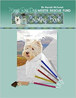 Amazon Maggie Ross Dogs Sir Hamish McTavish Westie Rescue Fund Coloring Book Wonderful Dog Art Supports Books Volume 8