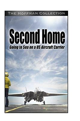 Second Home: Going to Sea on a U.S. Aircraft Carrier by None