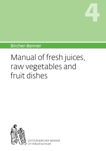 BIRCHER-BENNER 4  MANUAL OF FRESH JUICES, RAW VEGETABLES AND FRUIT DISHES