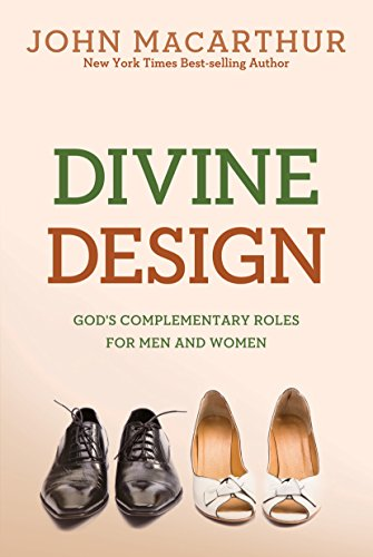 Divine Design: God's Complementary Roles for Men and Women by [MacArthur Jr., John]