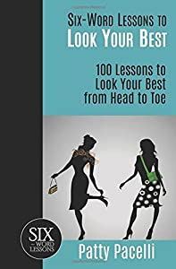 Six-Word Lessons to Look Your Best: 100 Six-Word Lessons to Look Your Best from Head to Toe