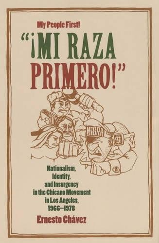 """¡Mi Raza Primero!"" (My People First!): Nationalism, Identity, and Insurgency in the Chicano Movement in Los Angeles, 1966-1978 [Ernesto Chavez] (Tapa Blanda)"
