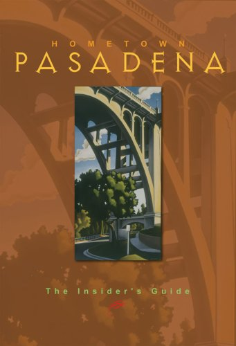 Hometown Pasadena: The Insider's Guide