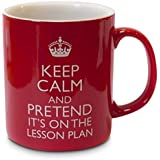 Keep Calm and Pretend it's on the Lesson Plan - Taza