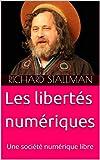 Les libertés numériques selon Richard M. Stallman: Une société numérique libre (French Edition)