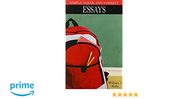 Amazoncom Simple Clear And Correct Essays Kelly Brief Rhetoric  Amazoncom Simple Clear And Correct Essays Kelly Brief Rhetoric  Series  William J Kelly Books Analysis Essay Thesis Example also Barack Obama Essay Paper  How To Write A Synthesis Essay