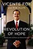Revolution of Hope, Vincente Fox and Rob Allyn, 0670018392