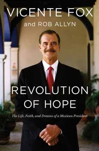 Revolution of Hope: The Life, Faith, and Dreams of a Mexican President pdf epub