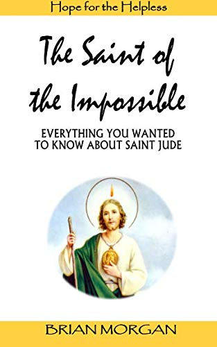 (The Saint of the Impossible: Everything You Wanted to Know About Saint Jude)