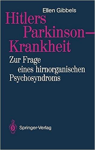 Hitlers Parkinson-Krankheit: Zur Frage eines hirnorganischen Psychosyndroms (German Edition)
