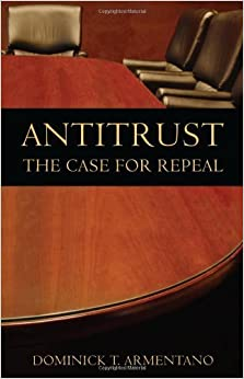 Antitrust: The Case for Repeal by Dominick T. Armentano (2007-07-07)