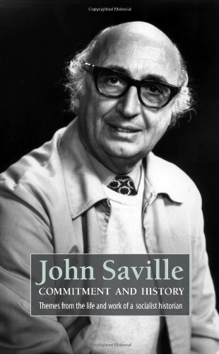 John Saville: Commitment and History: Themes from the Life and Work of a Socialist Historian pdf epub