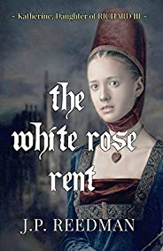 The White Rose Rent: Katherine, Daughter of Richard III (Medieval Babes: Tales of Little-Known Ladies Book 4)