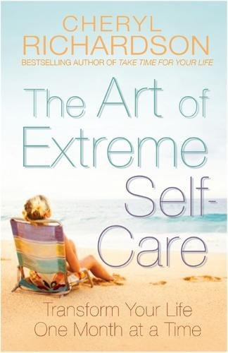 The Art of Extreme Self-Care. Cheryl Richardson ebook