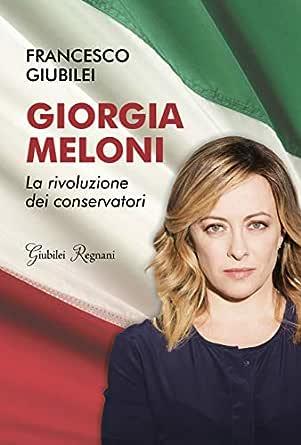 Amazon.com: Giorgia Meloni: La rivoluzione dei conservatori (Italian  Edition) eBook: Giubilei, Francesco: Kindle Store