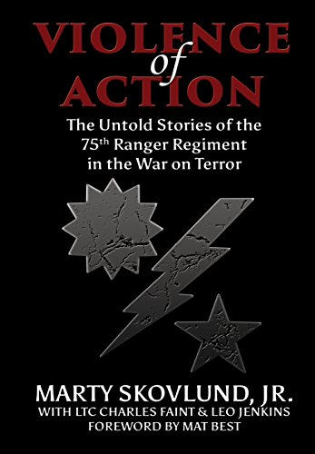 Violence of Action: The Untold Stories of the 75th Ranger Regiment in the War on Terror by [Skovlund Jr., Marty, Faint, Charles, Jenkins, Leo]