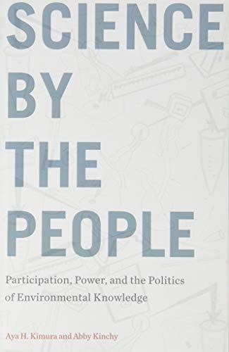 Science by the People: Participation, Power, and the Politics of Environmental Knowledge (Nature, Society, and Culture)
