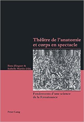 Livres gratuits en ligne Theatre De L'anatomie Et Corps En Spectacle: Fondements D'une Science De La Renaissance pdf