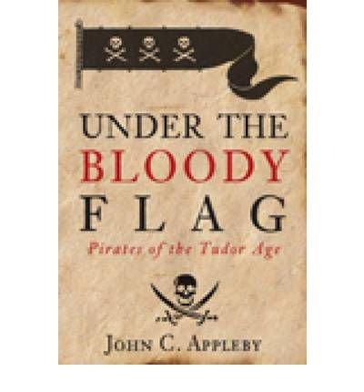 Under the Bloody Flag: Pirates of the Tudor Age (Hardback) - Common -