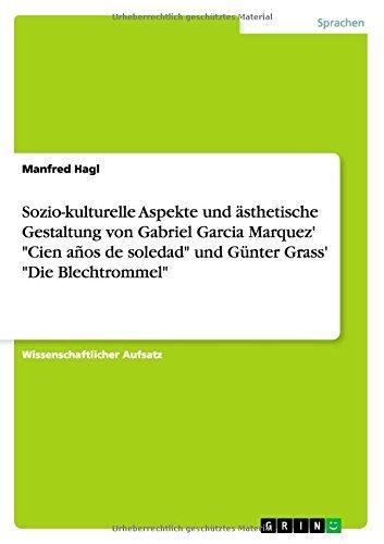 Sozio-kulturelle Aspekte und ???sthetische Gestaltung von Gabriel Garcia Marquez' Cien a???os de soledad und G??nter Grass' Die Blechtrommel by Manfred Hagl (2008-10-20)