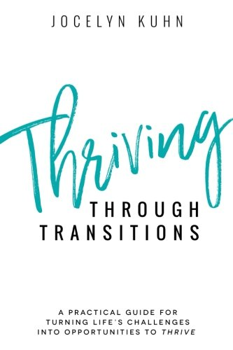 Thriving Through Transitions: A practical guide for turning life's greatest challenges into opportunities to thrive