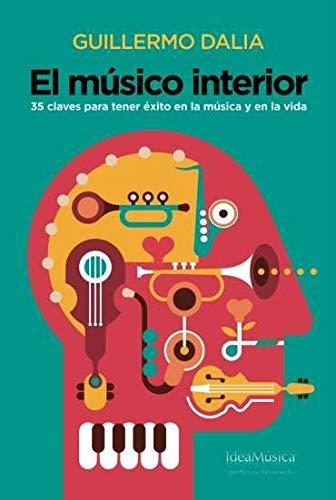El músico interior: 35 claves para tener éxito en la música y en la vida por Dalia Cirujeda, Guillermo