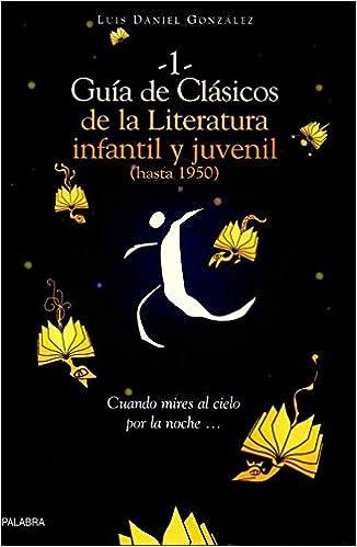 Guía de clásicos de la literatura infantil y juvenil. I: Hasta 1950 Tiempo libre: Amazon.es: Luis Daniel González González: Libros