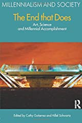 The End That Does: Art, Science and Millennial Accomplishment (Millennialism and Society) Paperback