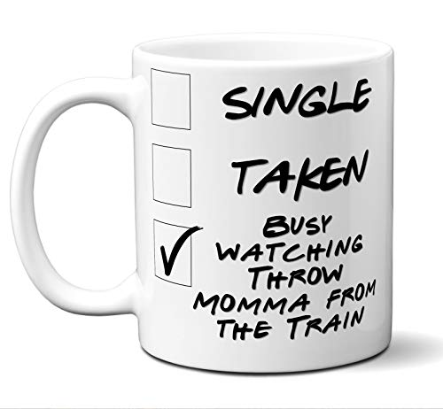 Funny Throw Momma from the Train Novelty Movie Lover Gift Mug. Single, Taken, Busy Watching. Poster, Men, Women, Birthday, Christmas, Father's Day, Mother's Day. 11 oz. (Lady From Throw Momma From The Train)