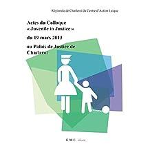 """Actes du colloque """"Juvenile in Justice"""" du 19 mars 2013 au Palais de Justice de Charleroi (Société) (French Edition)"""