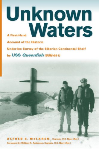 (Unknown Waters: A First-Hand Account of the Historic Under-ice Survey of the Siberian Continental Shelf by USS Queenfish (SSN-651))