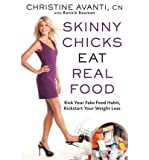skinny chicks eat real food - [ Skinny Chicks Eat Real Food: Kick Your Fake Food Habit, Kickstart Your Weight Loss Avanti, Christine ( Author ) ] { Hardcover } 2011