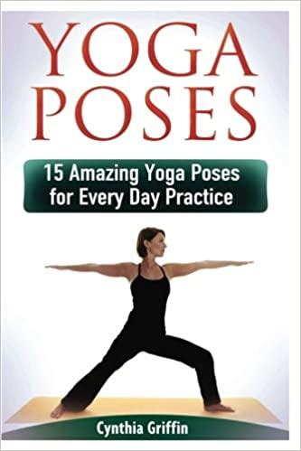 Yoga Poses: 15 Amazing Yoga Poses for Every Day Practice ...