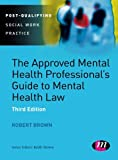 The Approved Mental Health Professional's Guide to Mental Health Law, Brown, Robert E., 144626663X