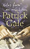 Notes from an Exhibition: Written by Patrick Gale, 2007 Edition, Publisher: Fourth Estate [Hardcover]