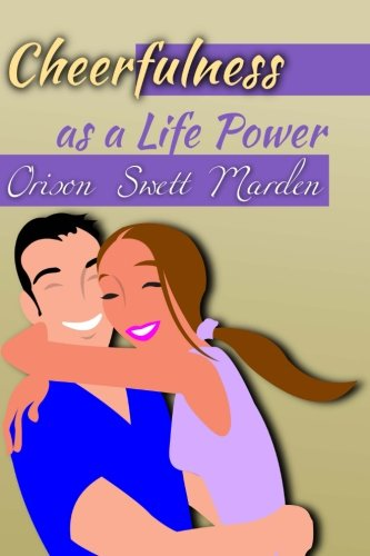 Read Online Cheerfulness as a Life Power (Life Classics) (Volume 22) PDF