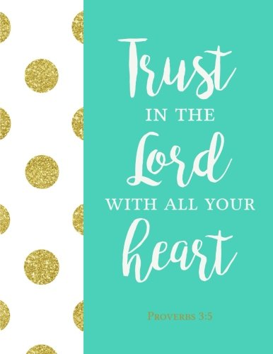 Proverbs 3:5 Trust In the Lord with All Your Heart: Gold Dots Bible Verse Notebook Journal in Turquoise (8.5 x 11 Large)