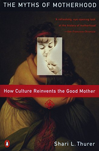 Search : Myths of Motherhood: How Culture Reinvents the Good Mother