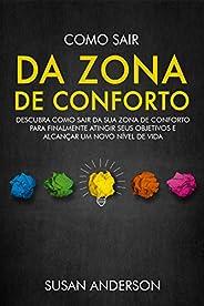 Como Sair Da Zona De Conforto: Descubra Como Sair Da Sua Zona De Conforto Para Finalmente Atingir Seus Objetiv